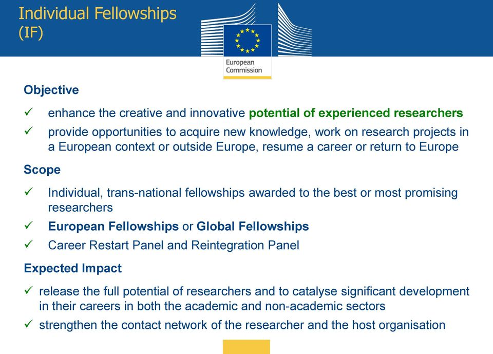 promising researchers European Fellowships or Global Fellowships Career Restart Panel and Reintegration Panel Expected Impact release the full potential of researchers