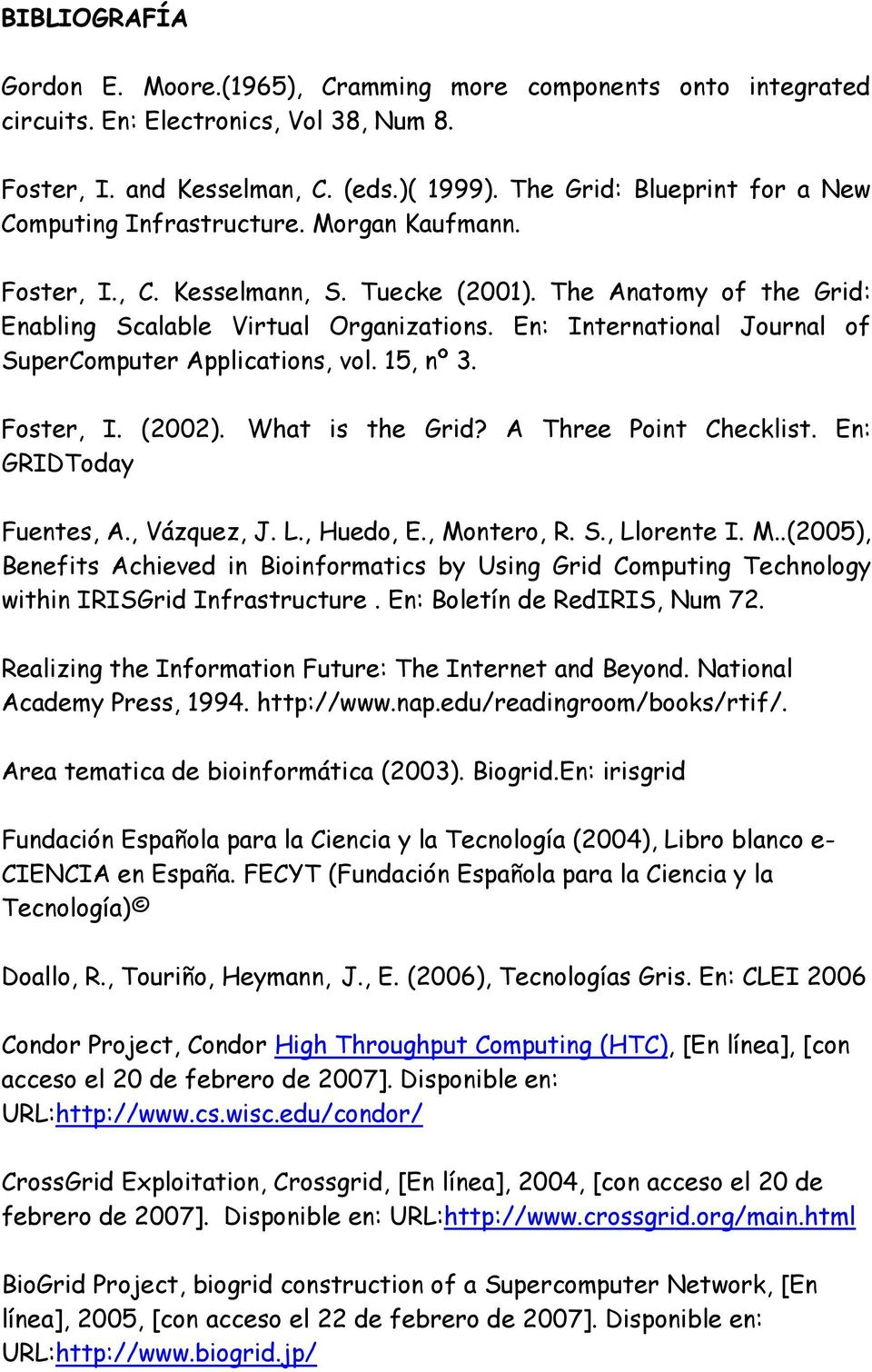 En: International Journal of SuperComputer Applications, vol. 15, nº 3. Foster, I. (2002). What is the Grid? A Three Point Checklist. En: GRIDToday Fuentes, A., Vázquez, J. L., Huedo, E., Montero, R.