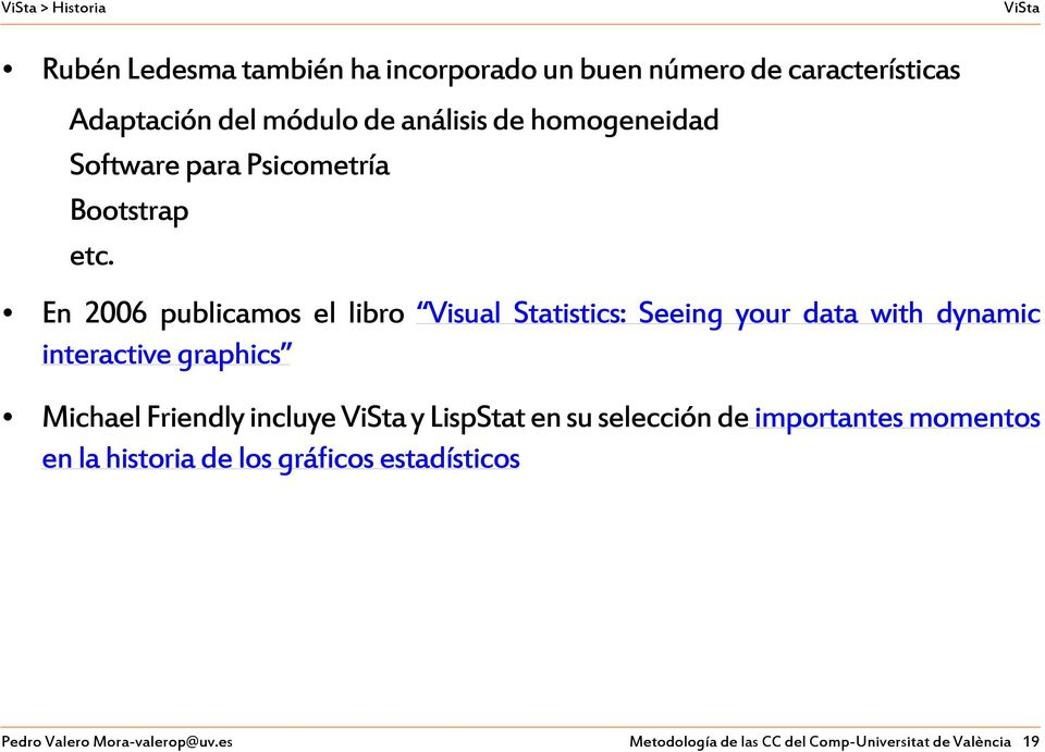 En 2006 publicamos el libro Visual Statistics: Seeing your data with dynamic interactive graphics Michael Friendly