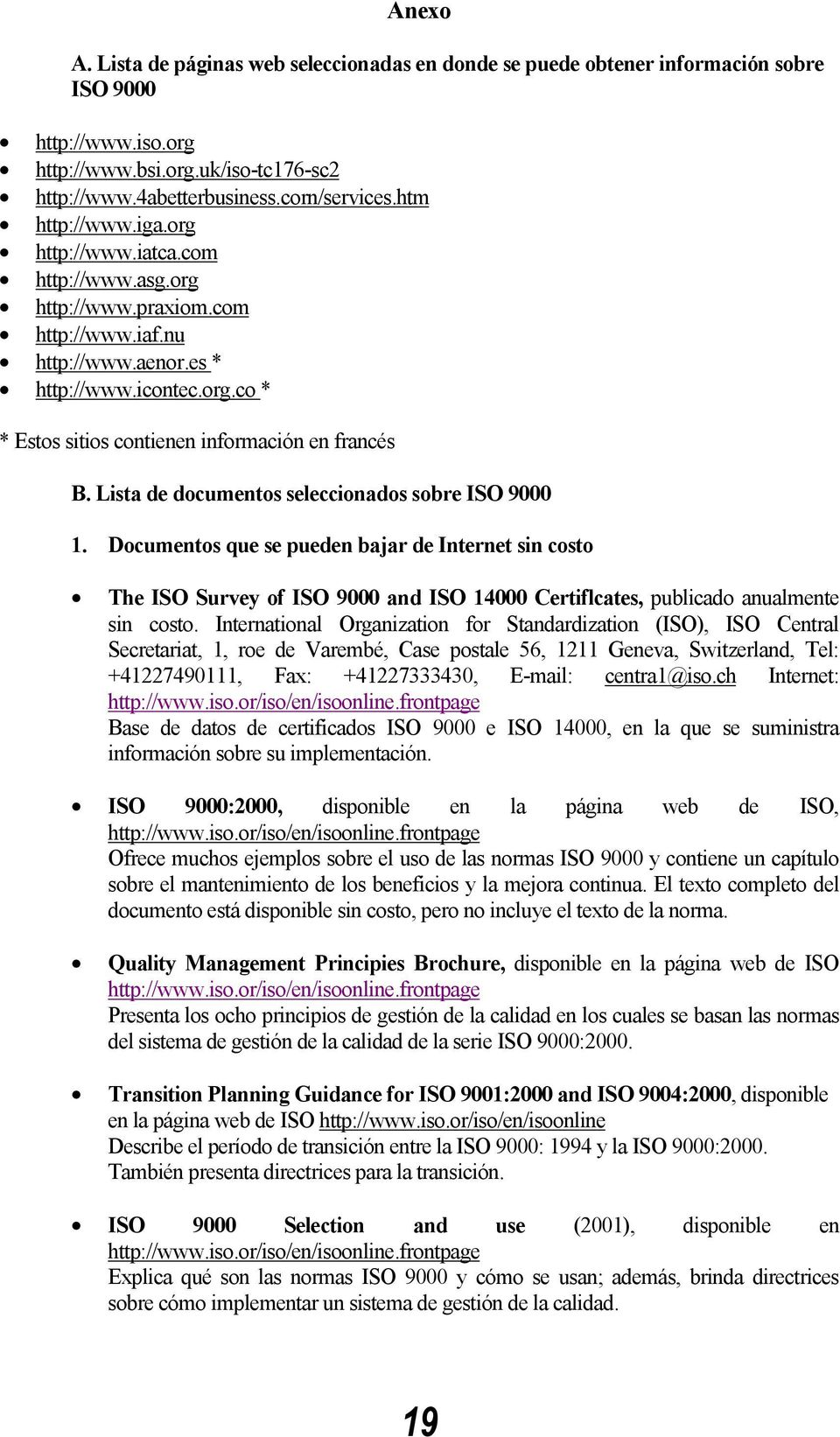 Lista de documentos seleccionados sobre ISO 9000 1. Documentos que se pueden bajar de Internet sin costo The ISO Survey of ISO 9000 and ISO 14000 Certiflcates, publicado anualmente sin costo.