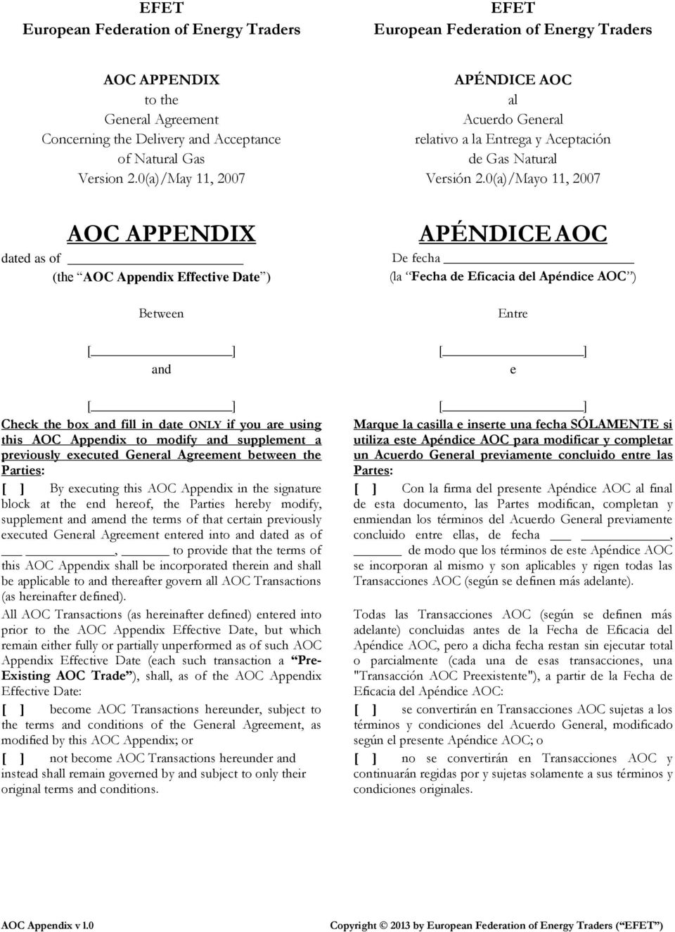 0(a)/Mayo 11, 2007 AOC APPENDIX dated as of (the AOC Appendix Effective Date ) Between APÉNDICE AOC De fecha (la Fecha de Eficacia del Apéndice AOC ) Entre [ ] [ ] and e [ ] [ ] Check the box and