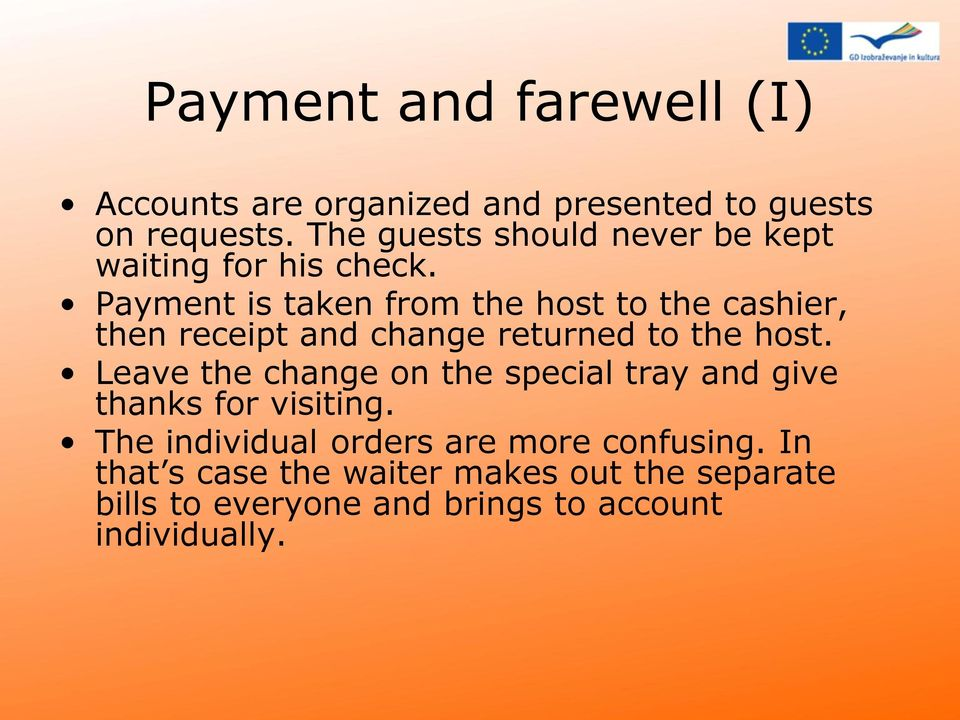 Payment is taken from the host to the cashier, then receipt and change returned to the host.