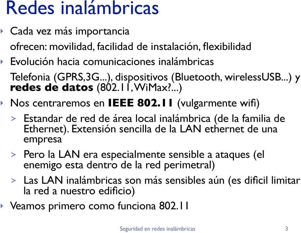 11 (vulgarmente wifi) > Estandar de red de área local inalámbrica (de la familia de Ethernet).