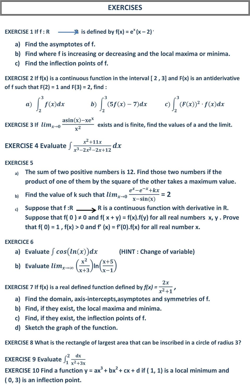 EXERCISE 2 If f(x) is a continuous function in the interval [ 2, 3] and F(x) is an antiderivative of f such that F(2) = 1 and F(3) = 2, find : EXERCISE 3 If exists and is finite, find the values of a