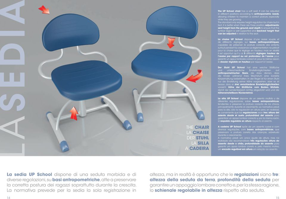 The standard only requires height regulation for chairs but in fact, it is better when there are three position adjustments: seat height from the ground, seat depth to ensure that the lumbar region