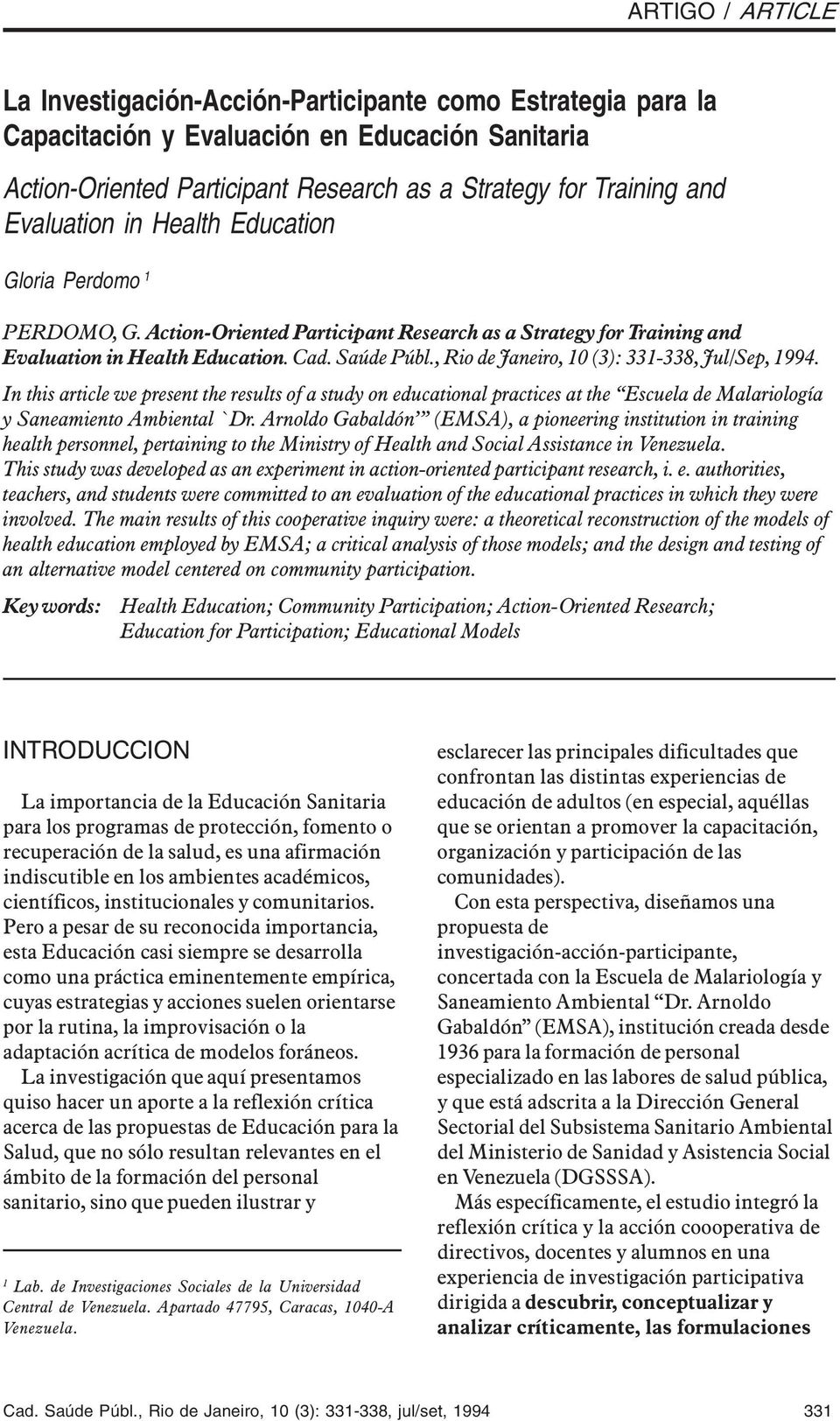 , Rio de Janeiro, 10 (3): 331-338, Jul/Sep, 1994. In this article we present the results of a study on educational practices at the Escuela de Malariología y Saneamiento Ambiental `Dr.