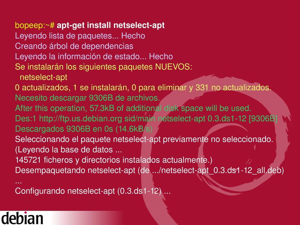 After this operation, 57.3kB of additional disk space will be used. Des:1 http://ftp.us.debian.org sid/main netselect apt 0.3.ds1 12 [9306B] Descargados 9306B en 0s (14.