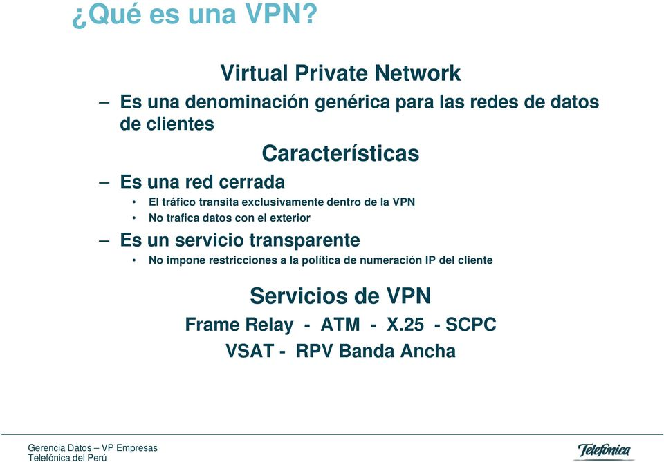 red cerrada Características El tráfico transita exclusivamente dentro de la VPN No trafica datos