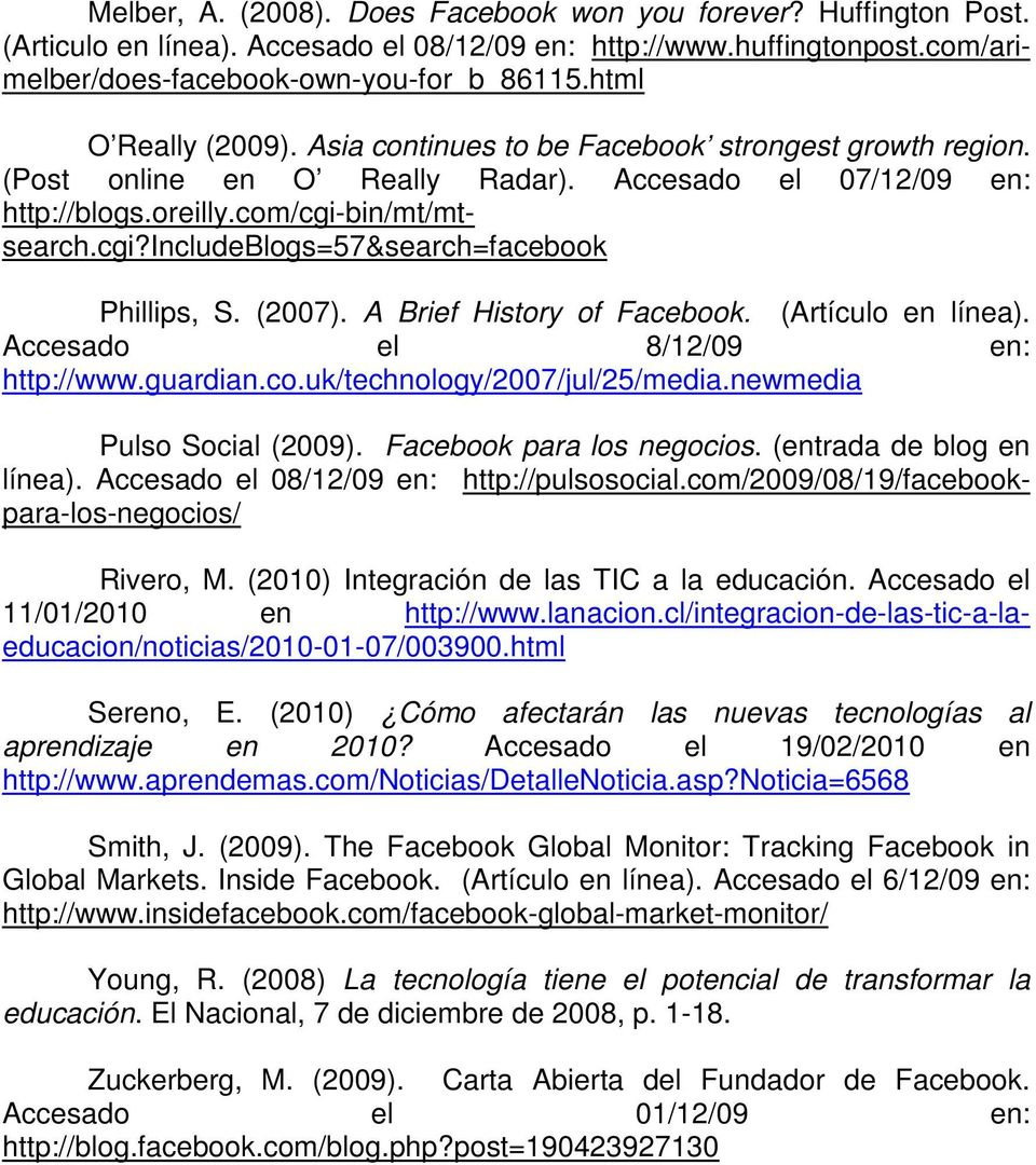 bin/mt/mtsearch.cgi?includeblogs=57&search=facebook Phillips, S. (2007). A Brief History of Facebook. (Artículo en línea). Accesado el 8/12/09 en: http://www.guardian.co.