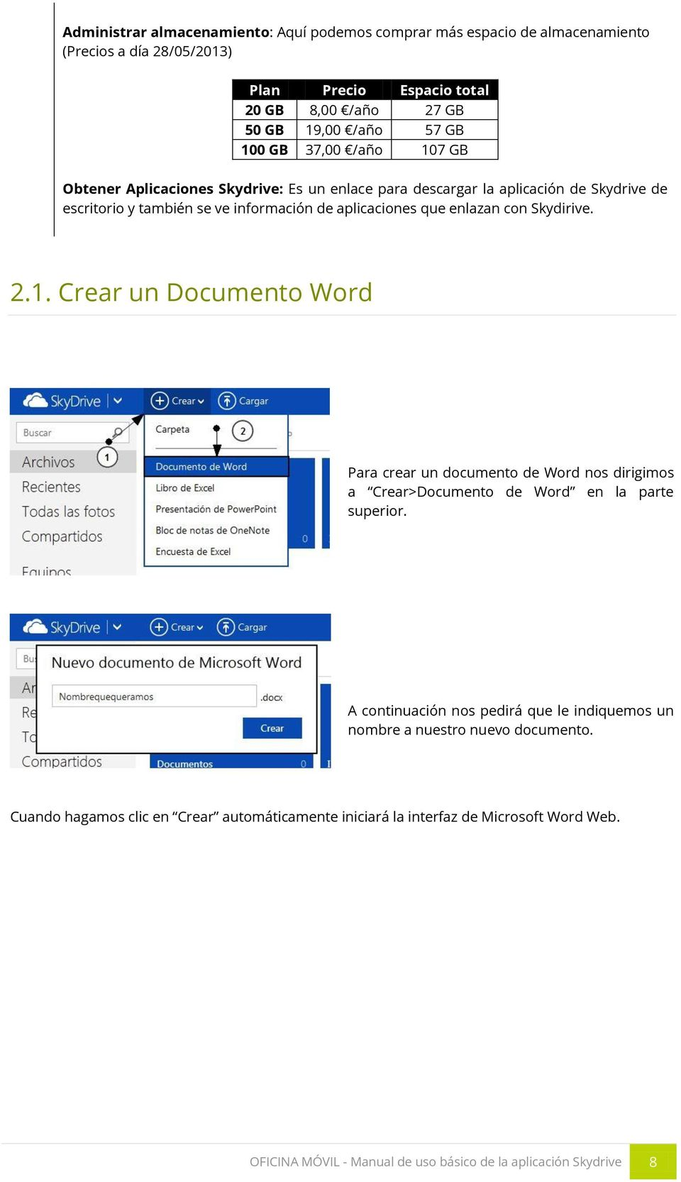 Skydirive. 2.1. Crear un Documento Word Para crear un documento de Word nos dirigimos a Crear>Documento de Word en la parte superior.
