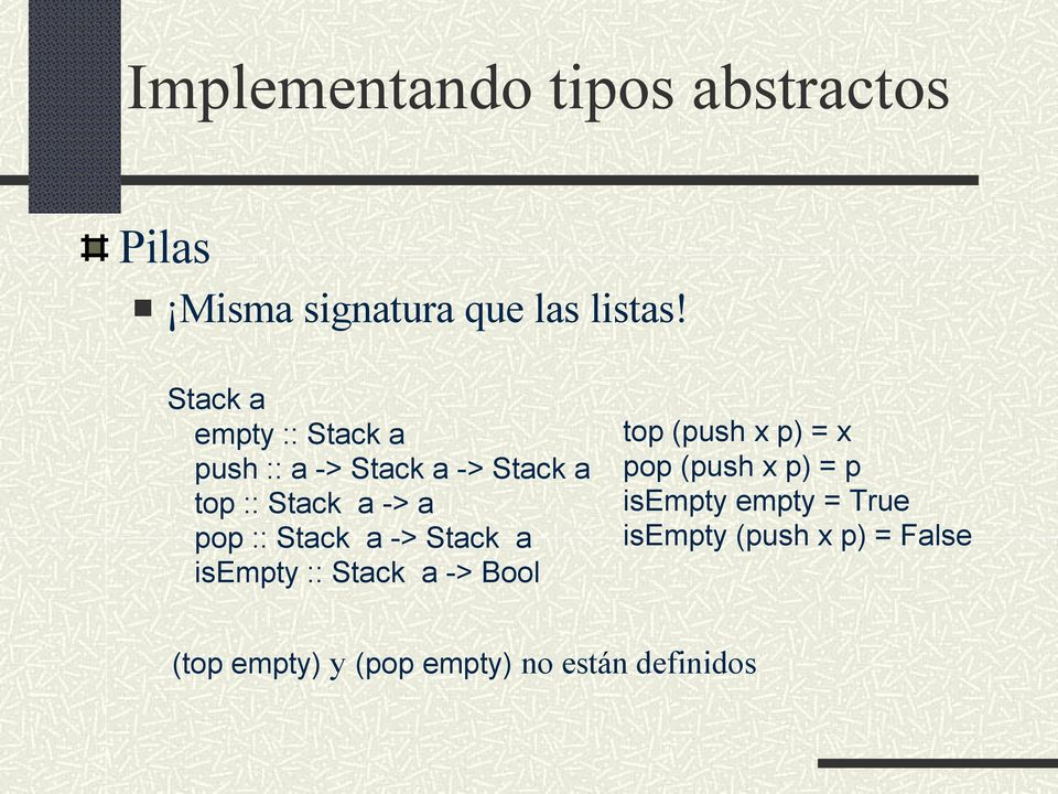 :: Stack a -> Stack a isempty :: Stack a -> Bool top (push x p) = x pop (push x p)