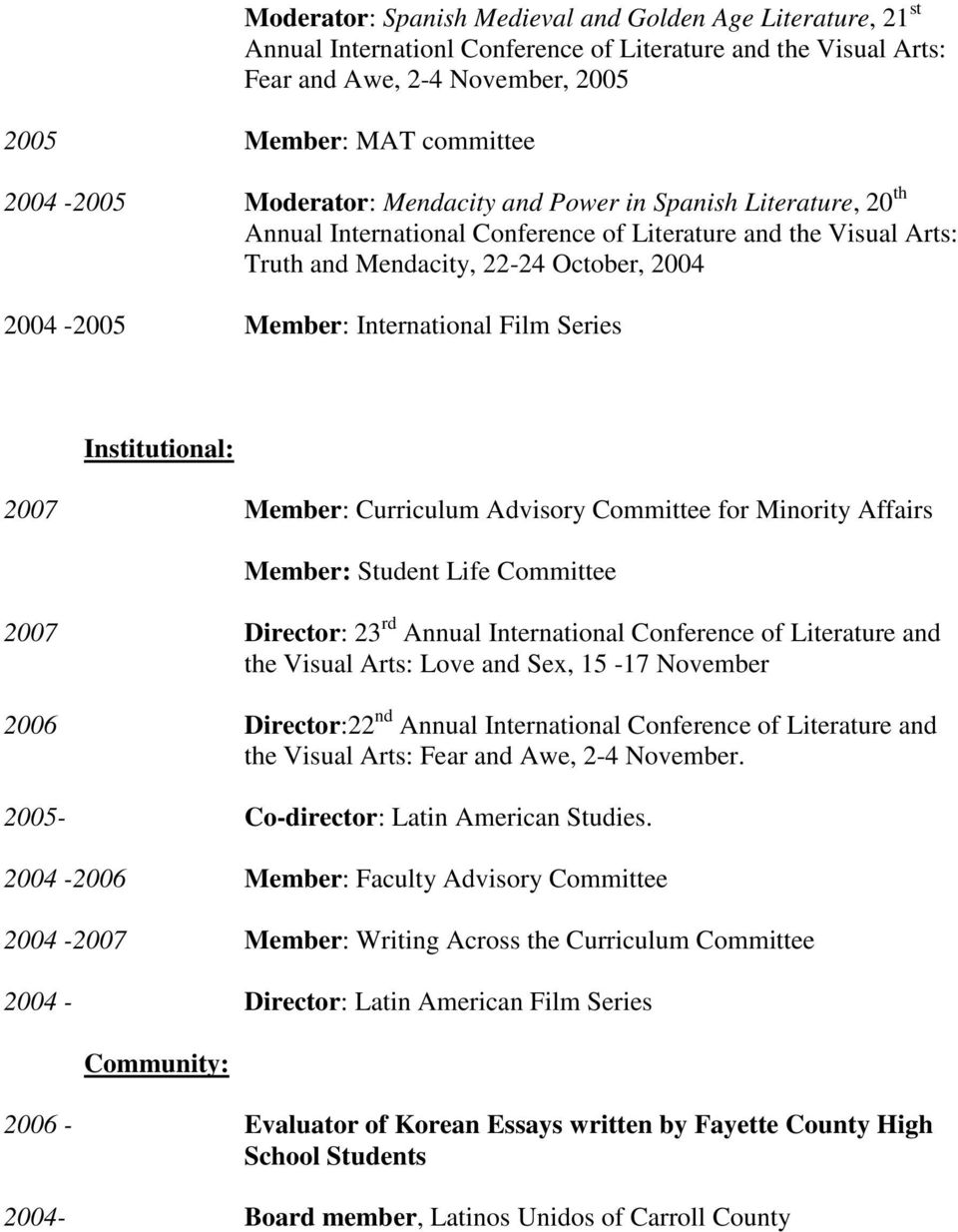 Film Series Institutional: 2007 Member: Curriculum Advisory Committee for Minority Affairs Member: Student Life Committee 2007 Director: 23 rd Annual International Conference of Literature and the