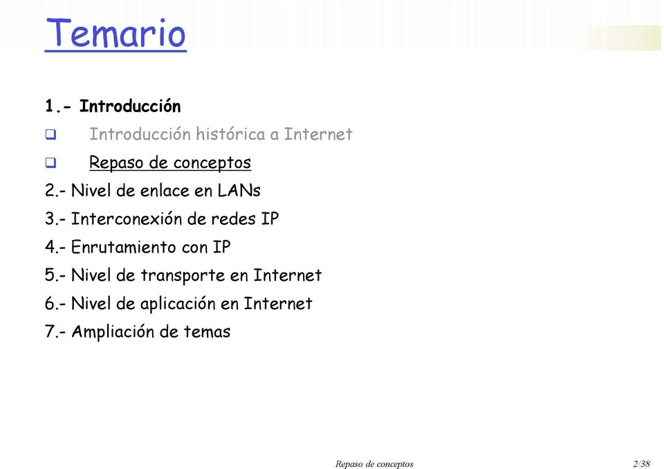 - Nivel de enlace en LANs 3.- Interconexión de redes IP 4.