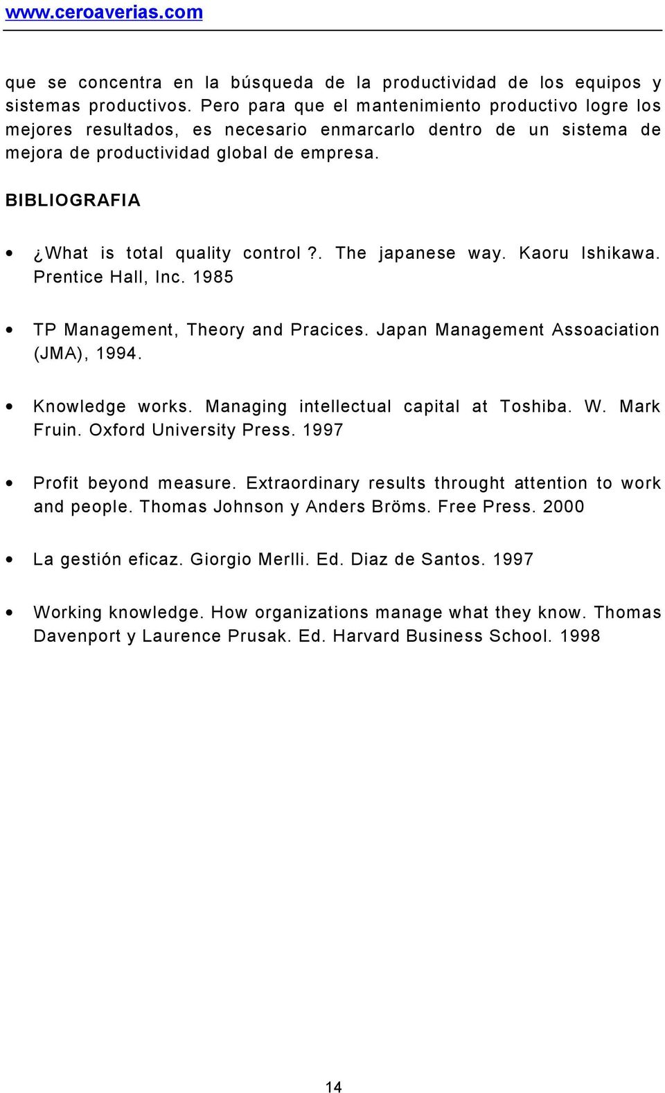 BIBLIOGRAFIA What is total quality control?. The japanese way. Kaoru Ishikawa. Prentice Hall, Inc. 1985 TP Management, Theory and Pracices. Japan Management Assoaciation (JMA), 1994. Knowledge works.