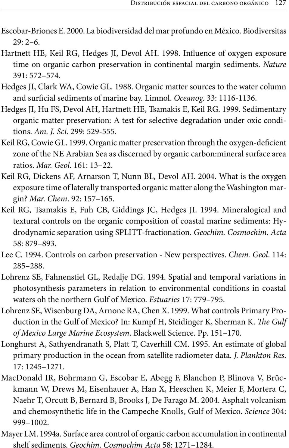 Organic matter sources to the water column and surficial sediments of marine bay. Limnol. Oceanog. 33: 1116-1136. Hedges JI, Hu FS, Devol AH, Hartnett HE, Tsamakis E, Keil RG. 1999.