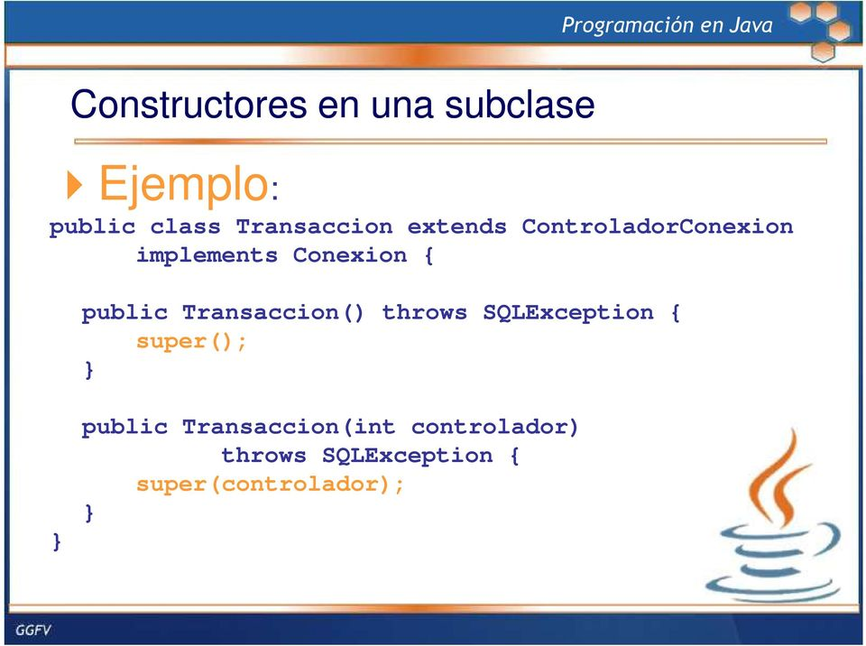 public Transaccion() throws SQLException { super(); } } public
