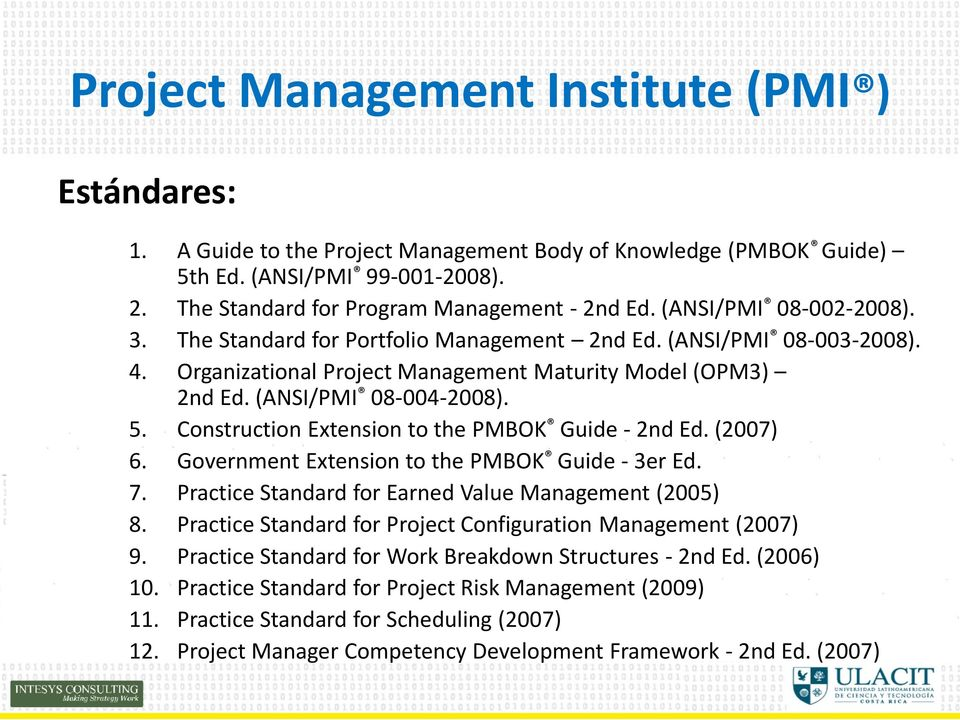 Construction Extension to the PMBOK Guide - 2nd Ed. (2007) 6. Government Extension to the PMBOK Guide - 3er Ed. 7. Practice Standard for Earned Value Management (2005) 8.