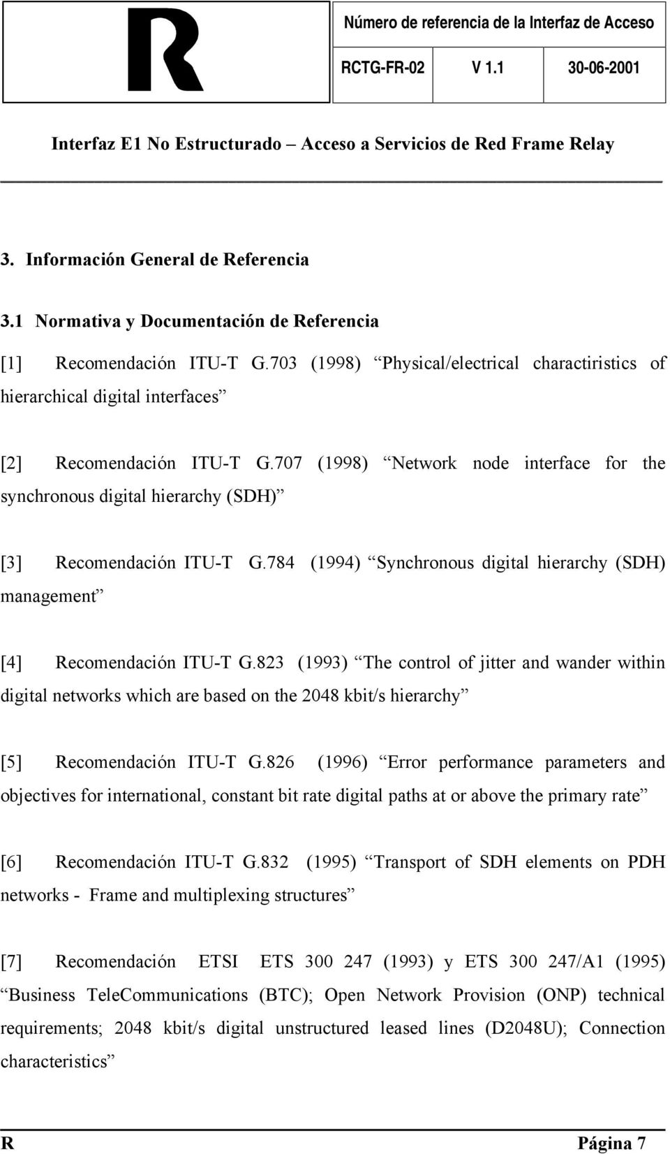 707 (1998) Network node interface for the synchronous digital hierarchy (SDH) [3] Recomendación ITU-T G.784 (1994) Synchronous digital hierarchy (SDH) management [4] Recomendación ITU-T G.