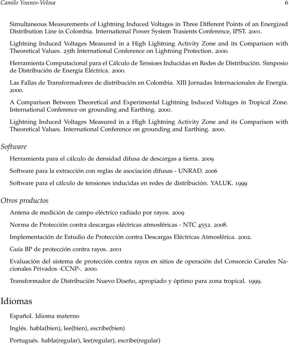 25th International Conference on Lightning Protection. 2000. Herramienta Computacional para el Cálculo de Tensioes Inducidas en Redes de Distribución. Simposio de Distribución de Energía Eléctrica.