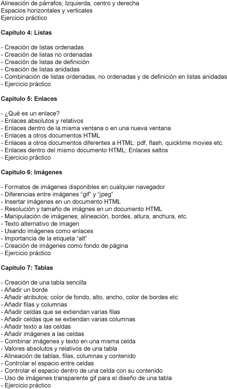 - Enlaces absolutos y relativos - Enlaces dentro de la misma ventana o en una nueva ventana - Enlaces a otros documentos HTML - Enlaces a otros documentos diferentes a HTML: pdf, flash, quicktime