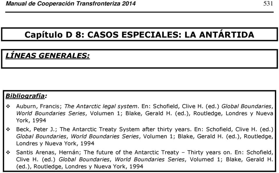 En: Schofield, Clive H. (ed.) Global Boundaries, World Boundaries Series, Volumen 1; Blake, Gerald H. (ed.), Routledge, Londres y Nueva York, 1994 Santis Arenas, Hernán; The future of the Antarctic Treaty Thirty years on.