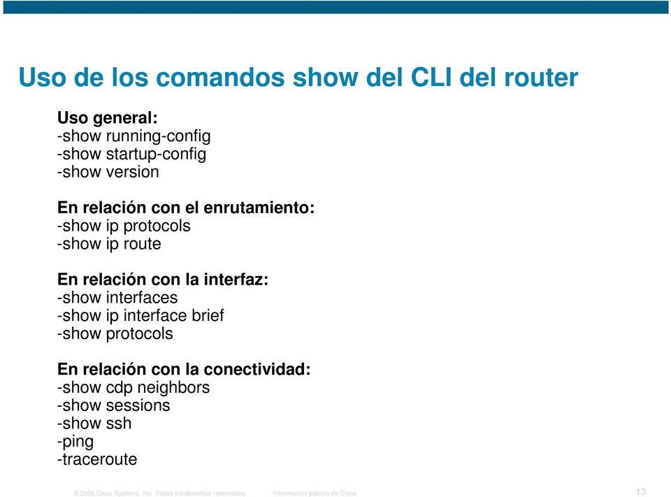 -show ip interface brief -show protocols En relación con la conectividad: -show cdp neighbors -show sessions