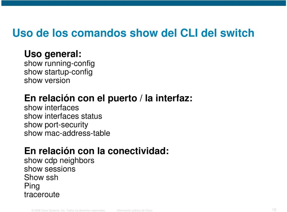 port-security show mac-address-table En relación con la conectividad: show cdp neighbors show sessions