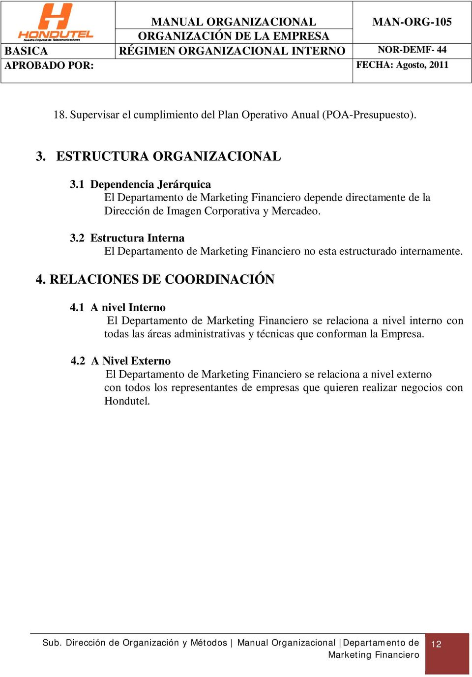 2 Estructura Interna El Departamento de Marketing Financiero no esta estructurado internamente. 4. RELACIONES DE COORDINACIÓN 4.