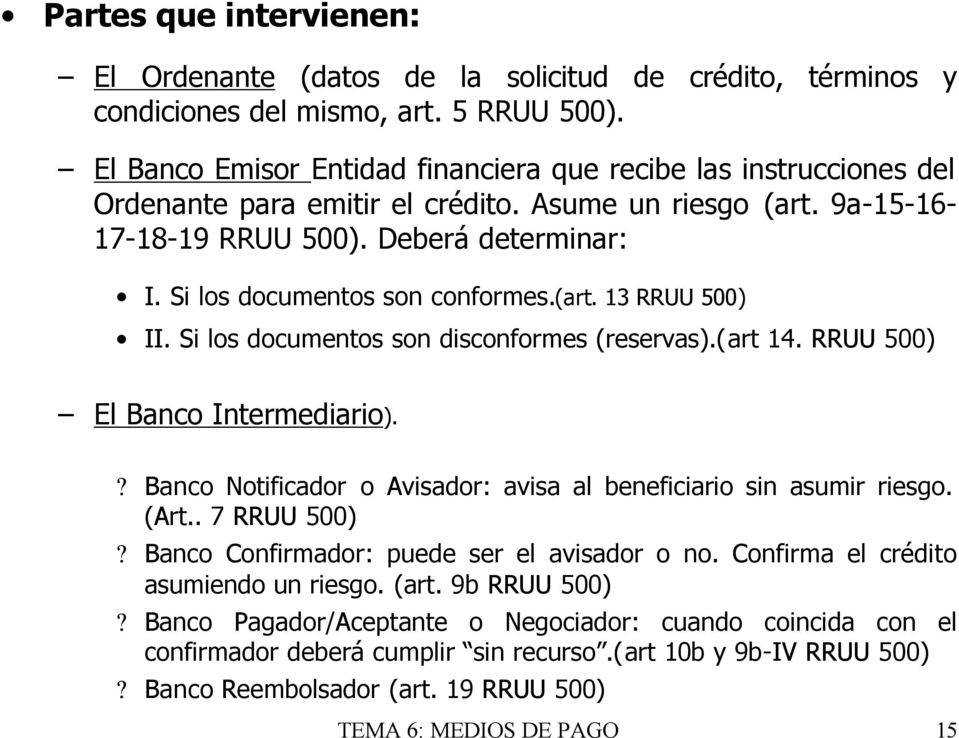 Si los documentos son conformes.(art. 13 RRUU 500) II. Si los documentos son disconformes (reservas).(art 14. RRUU 500) El Banco Intermediario).