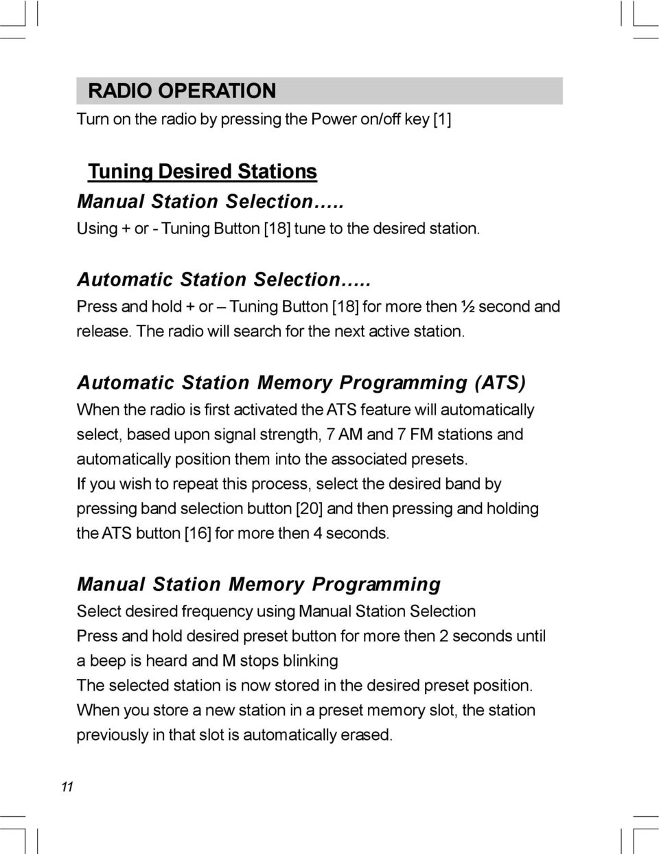 Automatic Station Memory Programming (ATS) When the radio is first activated the ATS feature will automatically select, based upon signal strength, 7 AM and 7 FM stations and automatically position
