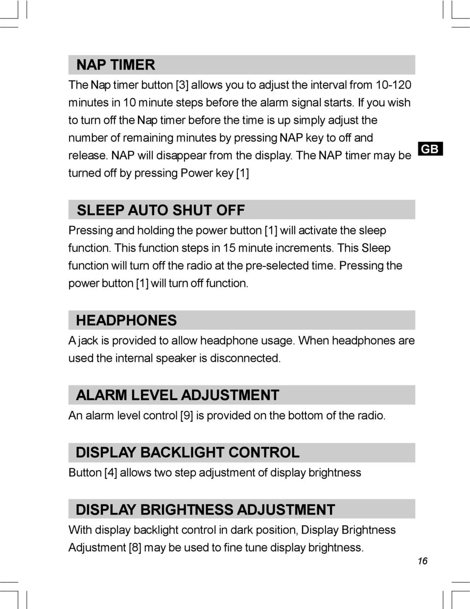 The NAP timer may be turned off by pressing Power key [1] GB SLEEP AUTO SHUT OFF Pressing and holding the power button [1] will activate the sleep function.
