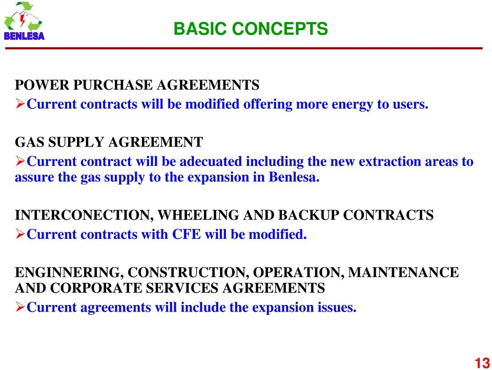 the expansion in Benlesa. INTERCONECTION, WHEELING AND BACKUP CONTRACTS Current contracts with CFE will be modified.