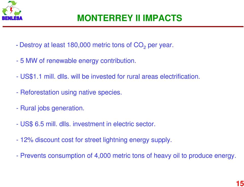 will be invested for rural areas electrification. - Reforestation using native species.
