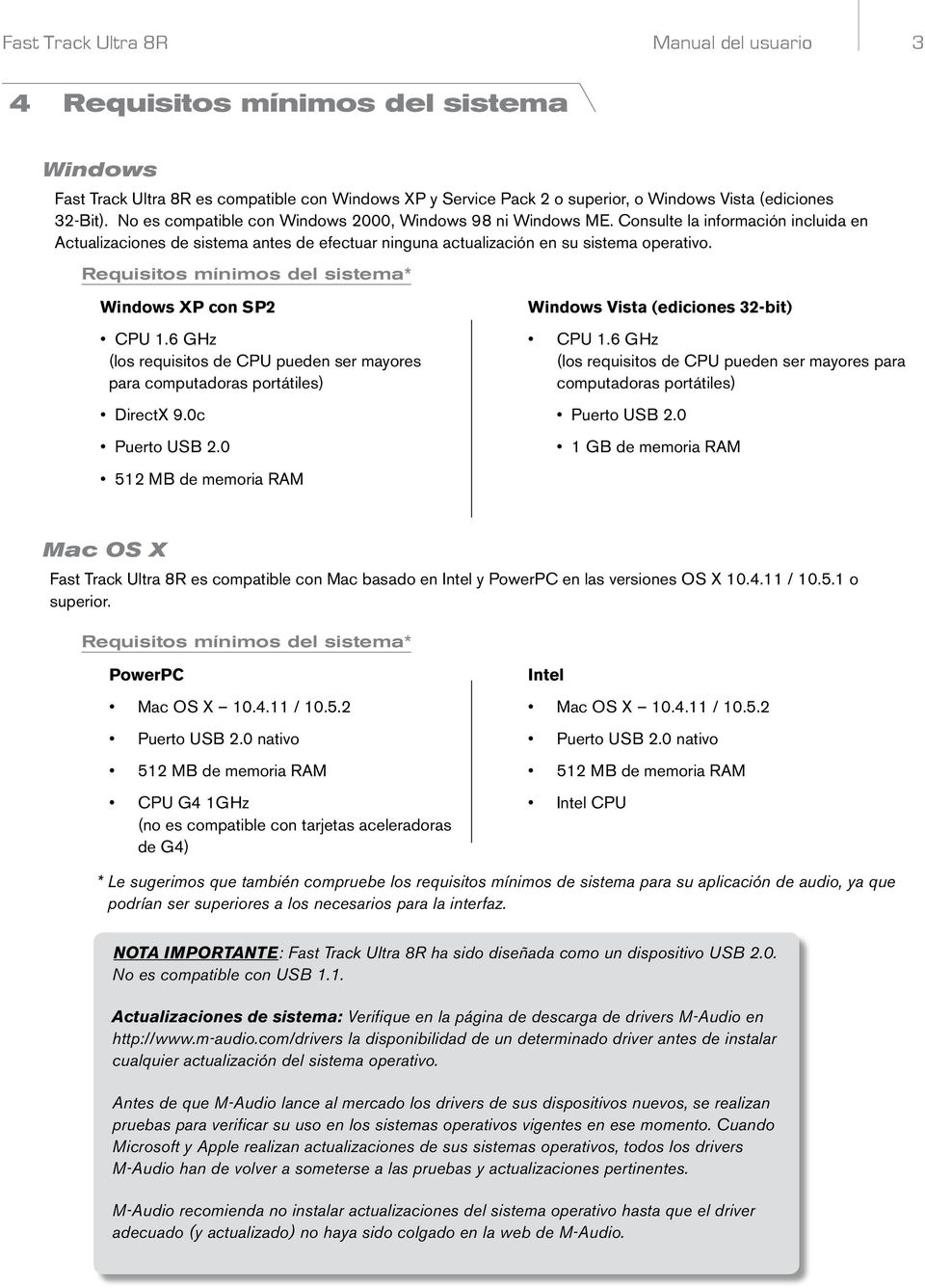 Requisitos mínimos del sistema* Windows XP con SP2 CPU 1.6 GHz (los requisitos de CPU pueden ser mayores para computadoras portátiles) DirectX 9.0c Puerto USB 2.