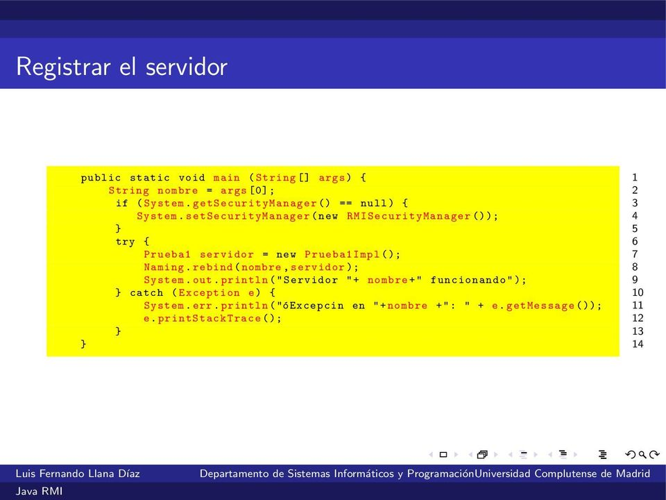 setsecuritymanager(new RMISecurityManager()); try { Prueba servidor = new PruebaImpl(); Naming.