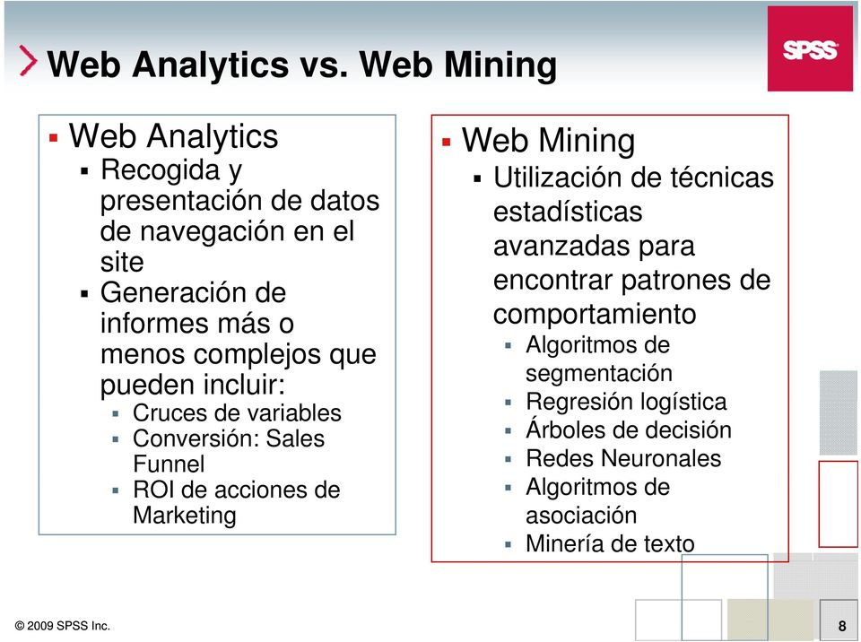 complejos que pueden incluir: Cruces de variables Conversión: Sales Funnel ROI de acciones de Marketing Web Mining