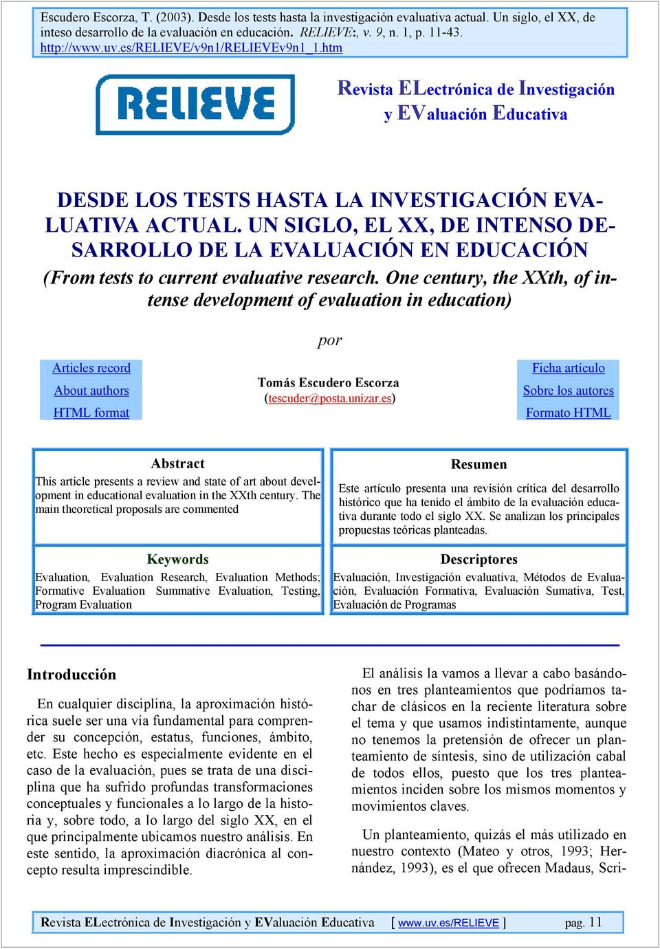 UN SIGLO, EL XX, DE INTENSO DE- SARROLLO DE LA EVALUACIÓN EN EDUCACIÓN (From tests to current evaluative research.