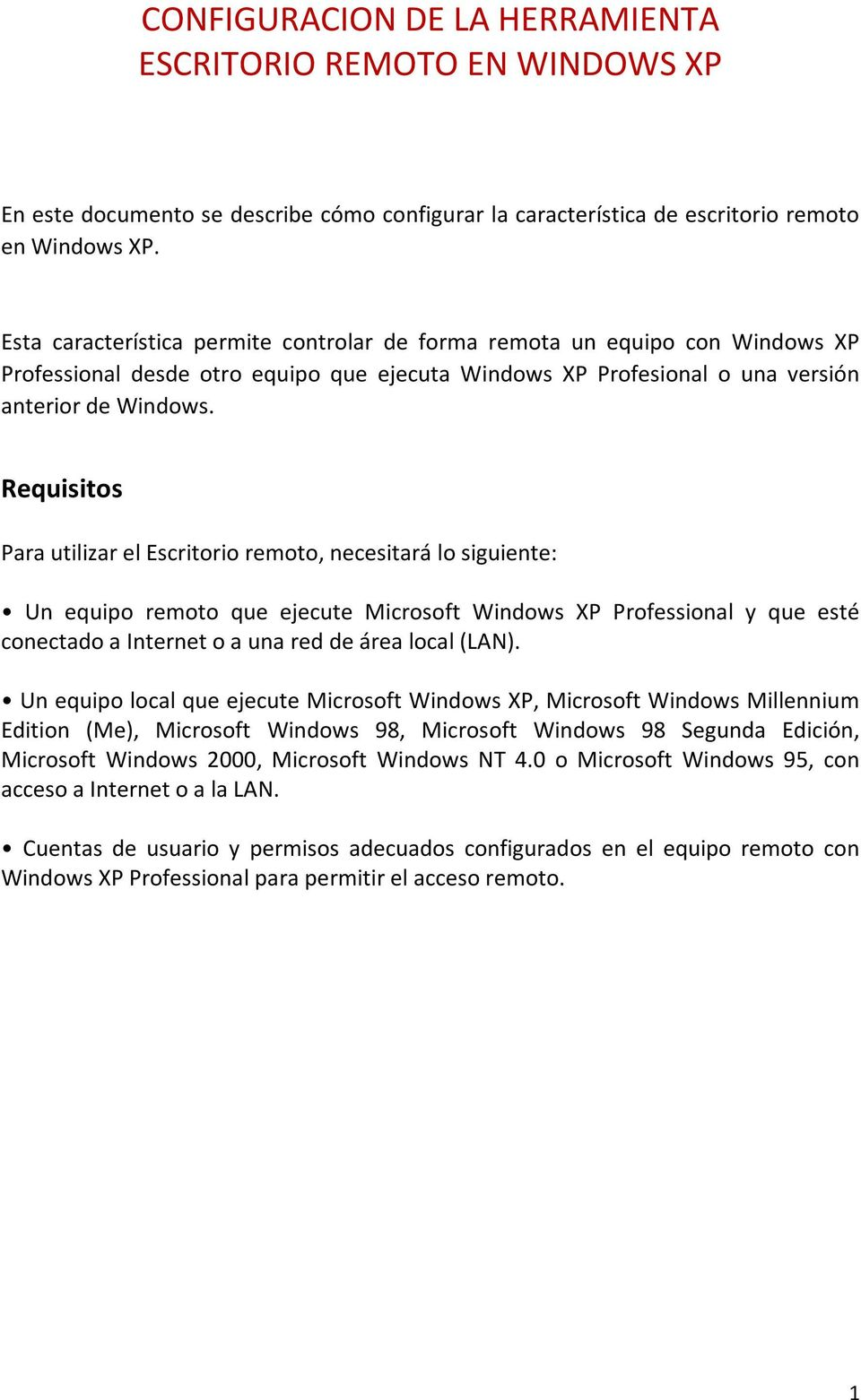 Requisitos Para utilizar el Escritorio remoto, necesitará lo siguiente: Un equipo remoto que ejecute Microsoft Windows XP Professional y que esté conectado a Internet o a una red de área local (LAN).