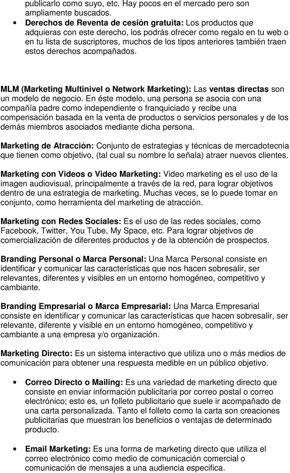 traen estos derechos acompañados. MLM (Marketing Multinivel o Network Marketing): Las ventas directas son un modelo de negocio.