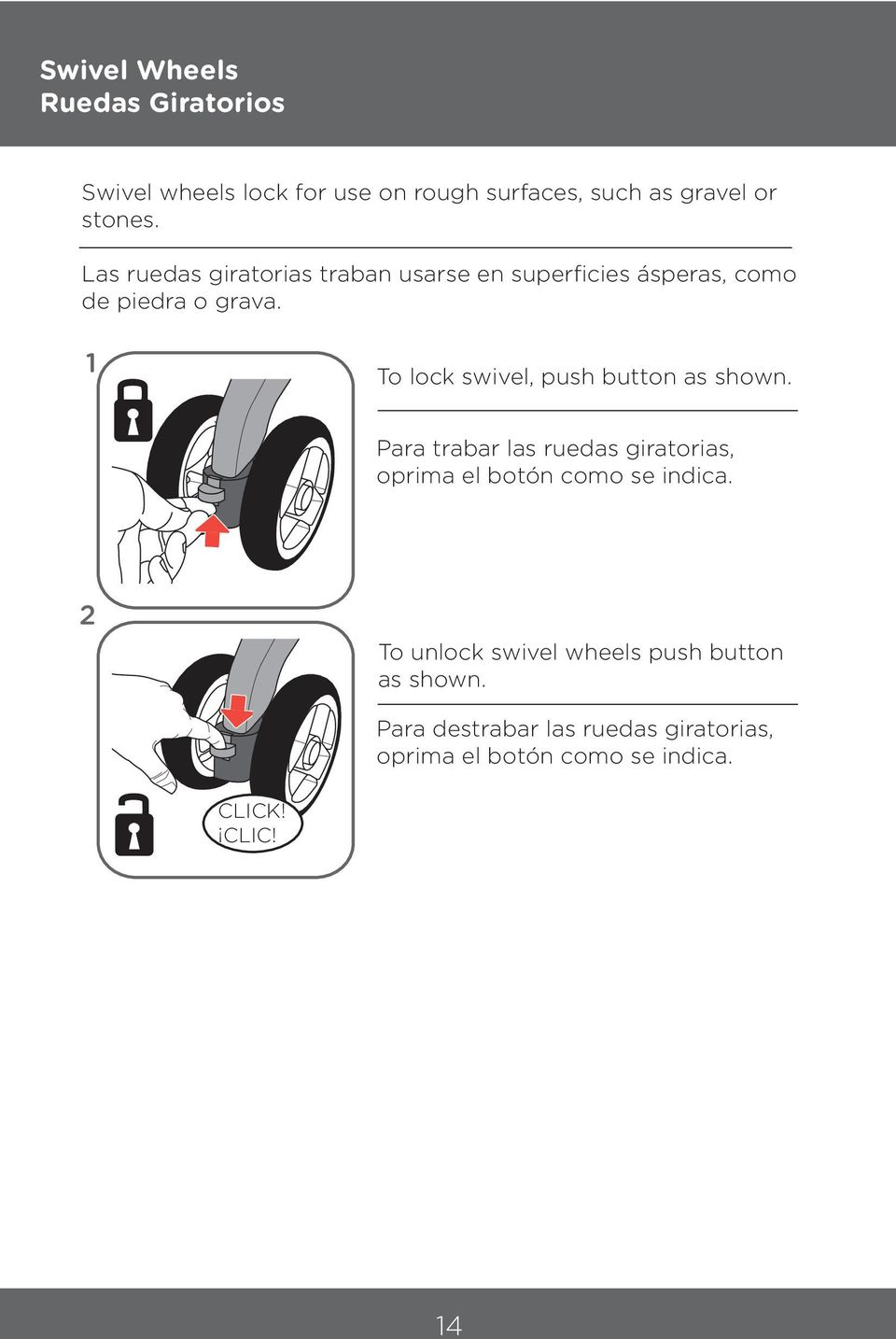 1 To lock swivel, push button as shown. Para trabar las ruedas giratorias, oprima el botón como se indica.
