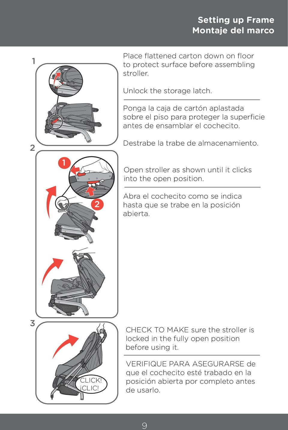 Open stroller as shown until it clicks into the open position. Abra el cochecito como se indica hasta que se trabe en la posición abierta.
