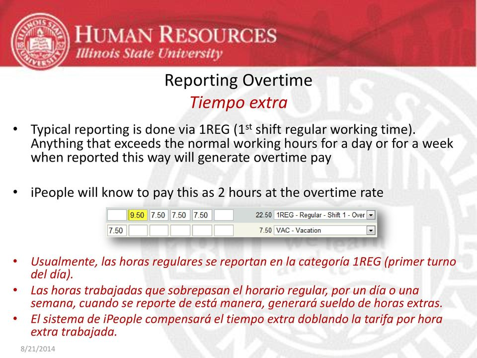 2 hours at the overtime rate Usualmente, las horas regulares se reportan en la categoría 1REG (primer turno del día).