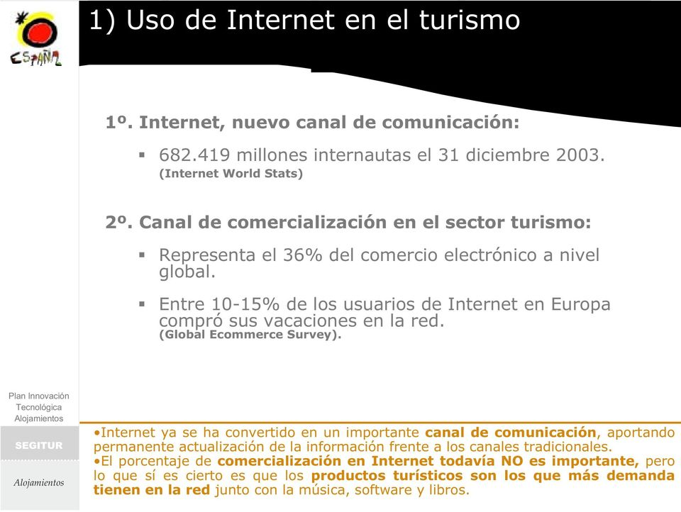 Entre 10-15% de los usuarios de Internet en Europa compró sus vacaciones en la red. (Global Ecommerce Survey).