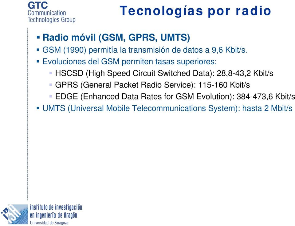 Evoluciones del GSM permiten tasas superiores: HSCSD (High Speed Circuit Switched Data): 28,8-43,2