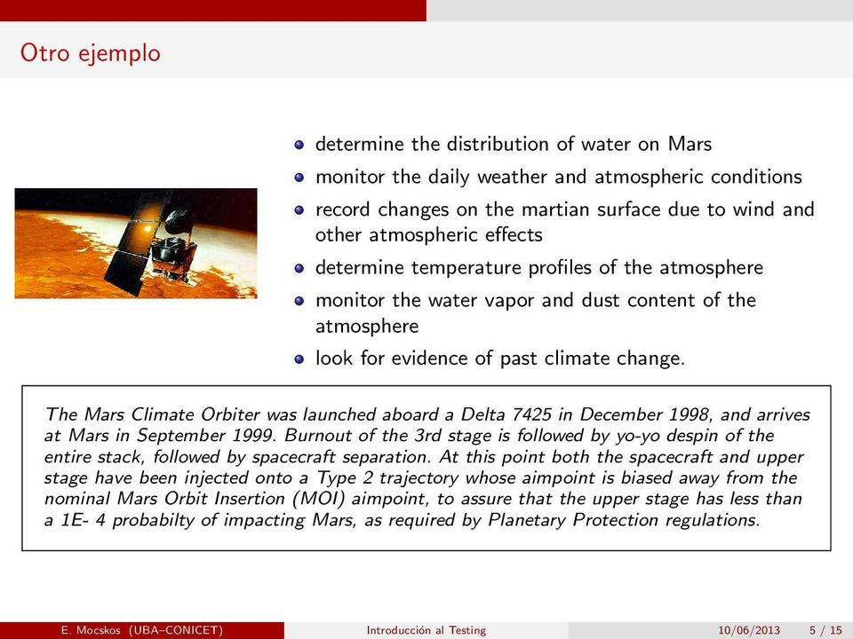 The Mars Climate Orbiter was launched aboard a Delta 7425 in December 1998, and arrives at Mars in September 1999.