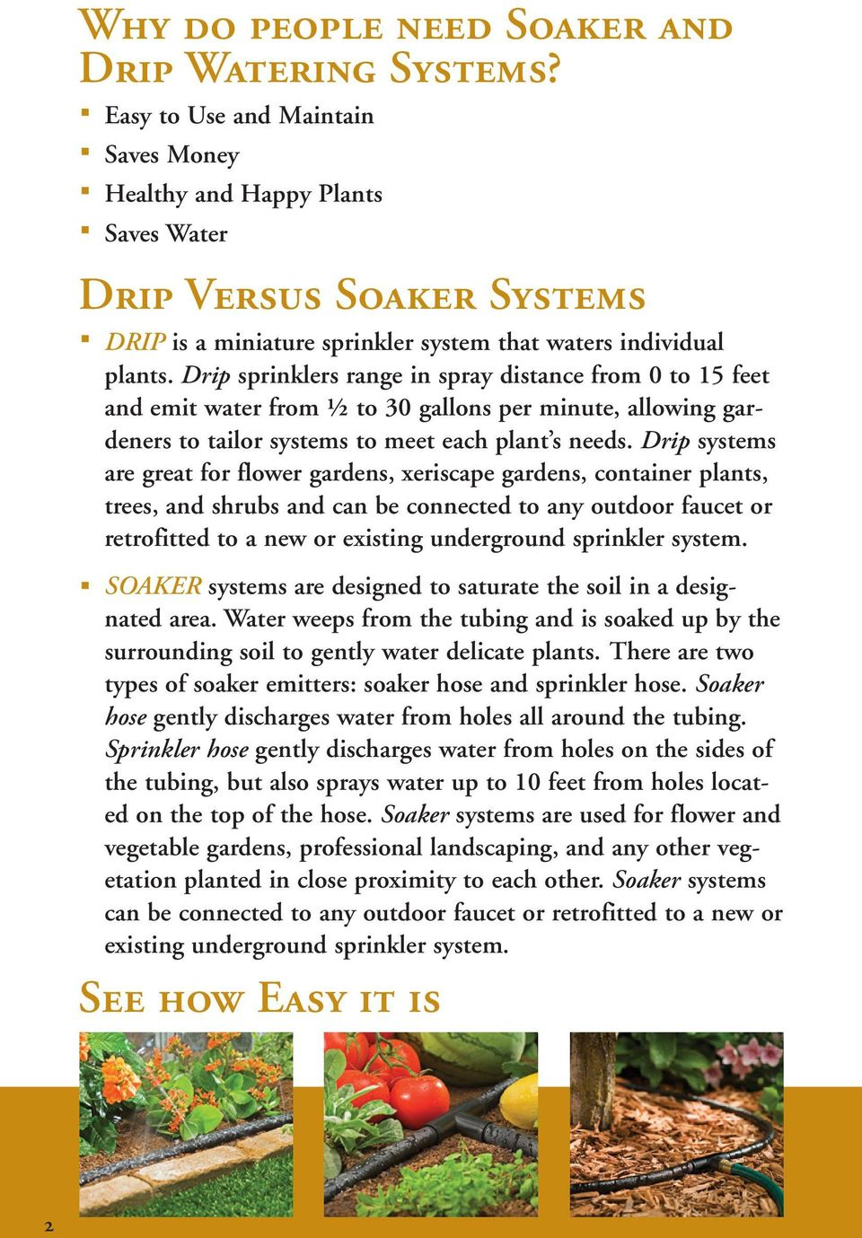 Drip sprinklers range in spray distance from 0 to 15 feet and emit water from ½ to 30 gallons per minute, allowing gardeners to tailor systems to meet each plant s needs.