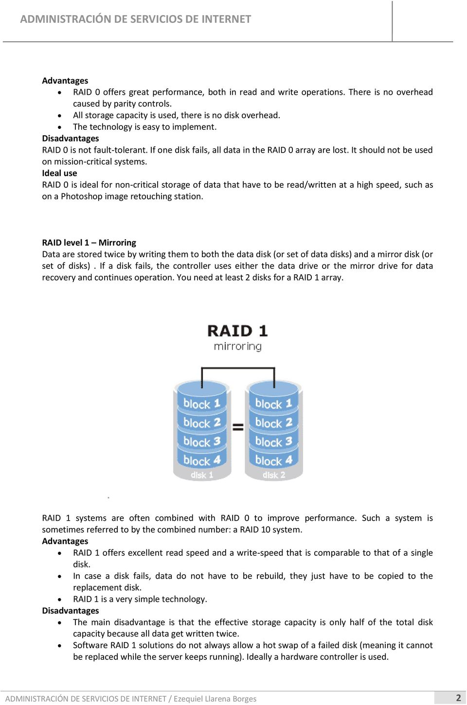 RAID 0 is ideal for non-critical storage of data that have to be read/written at a high speed, such as on a Photoshop image retouching station.