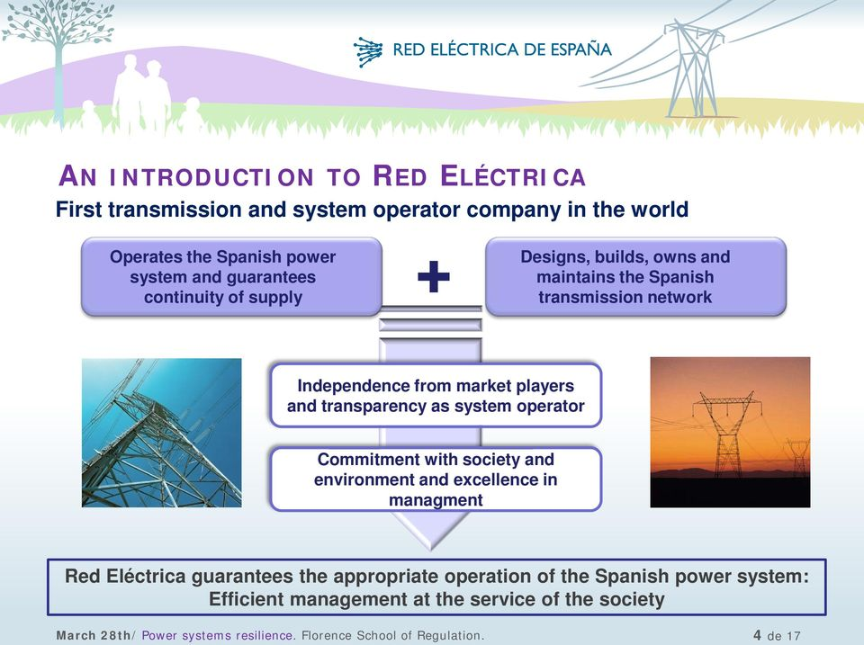 system operator Commitment with society and environment and excellence in managment Red Eléctrica guarantees the appropriate operation of the