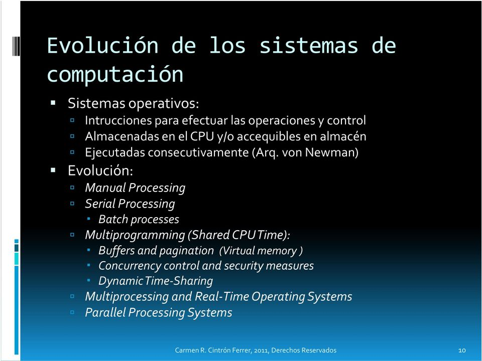 von Newman) Evolución: Manual Processing Serial Processing Batch processes Multiprogramming (Shared CPU Time): Buffers and pagination