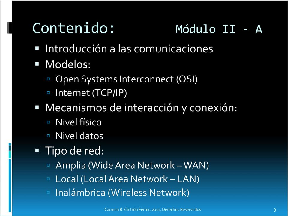 físico Nivel datos Tipo de red: Amplia(Wide Area Network WAN) Local (Local Area